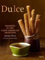 """New Cookbook: """"Dulce: Desserts in the Latin-American Tradition"""" by Joseluis Flores"""
