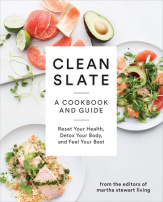 Clean Slate - A Cookbook and Guide by the editors of Martha Stewart Living