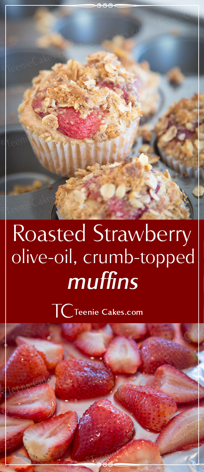 Roasted Strawberry, Olive Oil and Crumb Topped Muffins - TeenieCakes.com